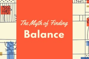 The Myth of Finding Balance - Corpus Christi Moms Blog