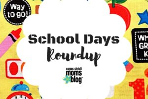 School Days Roundup- Corpus Christi Moms Blog