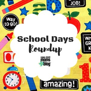 School Days Roundup- Corpus Christi Moms Blog