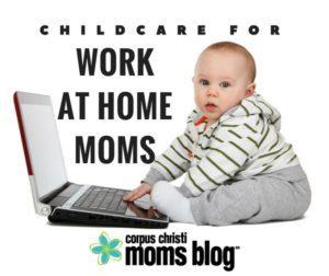 Childcare for Work at Home Moms - Corpus Christi Moms Blog