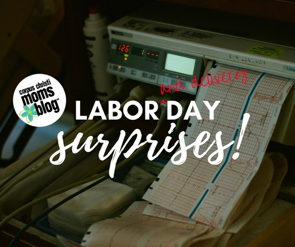 Labor Delivery Day Surprises - Corpus Christi Moms Blog