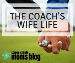 The Coach's Wife Life - Corpus Christi Moms Blog