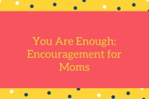You are Enough- Corpus Christi Moms Blog