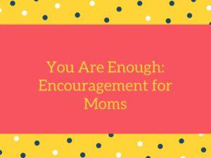 You are Enough- Corpus Christi Moms Blog