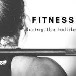 Maintaining a Fitness Routine During the Holidays