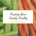 Keep Your Family Healthy During the Holiday