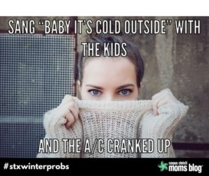 Baby It's Cold Outside- STX Winter Problems- Corpus Christi Moms Blog