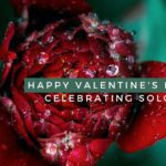 Happy Valentine's Day: 3 Ways to Celebrate Solo