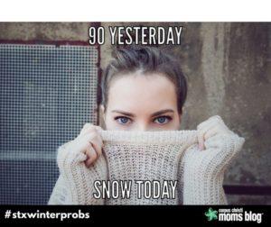 Snow Today- STX Winter Problems- Corpus Christi Moms Blog