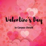 Valentine's Day in Corpus Christi