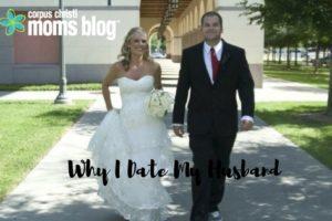 WhyIDateMyHusbandCorpusChristiMomsBlog