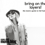 Bring on the Layers! A Mom's Guide to Fall Fashion