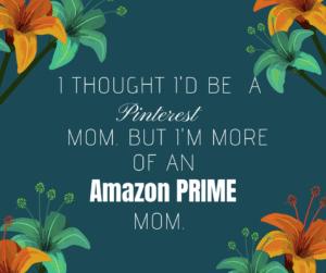 Not a Pinterest Mom, An Amazon Prime Mom : Corpus Christi Moms Blog