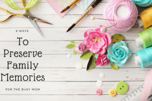 9 ways to preserve family memories: Corpus Christi Mom's Blog
