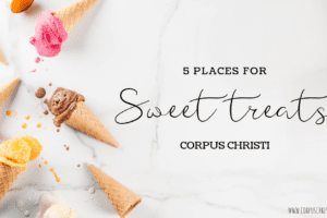 FEATURED IMAGE_5 Places to Get a Sweet Treat _ Corpus Christi Moms Blog