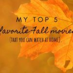 My Top 5 Favorite Fall Movies (that you can watch at home).