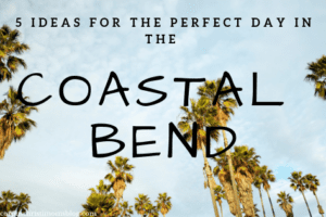 The Perfect Day in the Coastal Bend