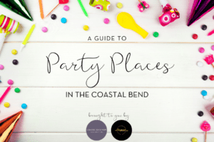 Coastal Bend Party Place Guide