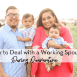 How to deal with a working spouse during Quarantine.
