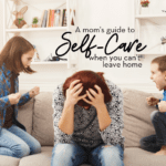 Mom's Guide to Self-Care When You Can't Leave Home