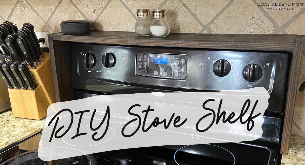 DIY Stove Shelf : Corpus Christi : Coastal Bend Mom