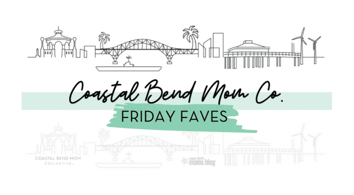 Friday Faves | Coastal Bend Mom Collective