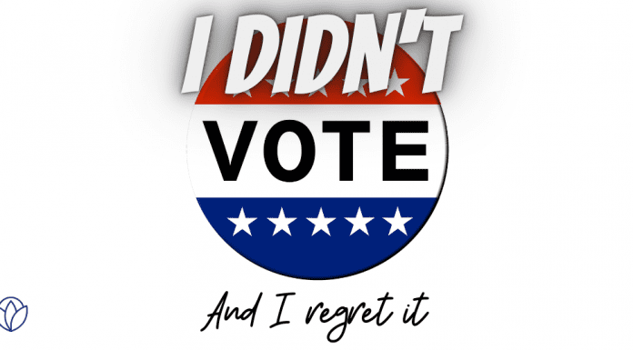 I Didn't Vote and I Regret It