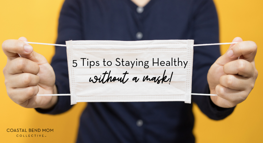 5 Tips for staying healthy without a mask