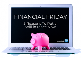 Financial Friday : Why you need a Will | Coastal Bend Mom Collective
