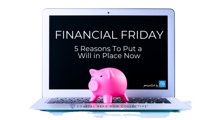 Financial Friday : Why you need a Will   Coastal Bend Mom Collective